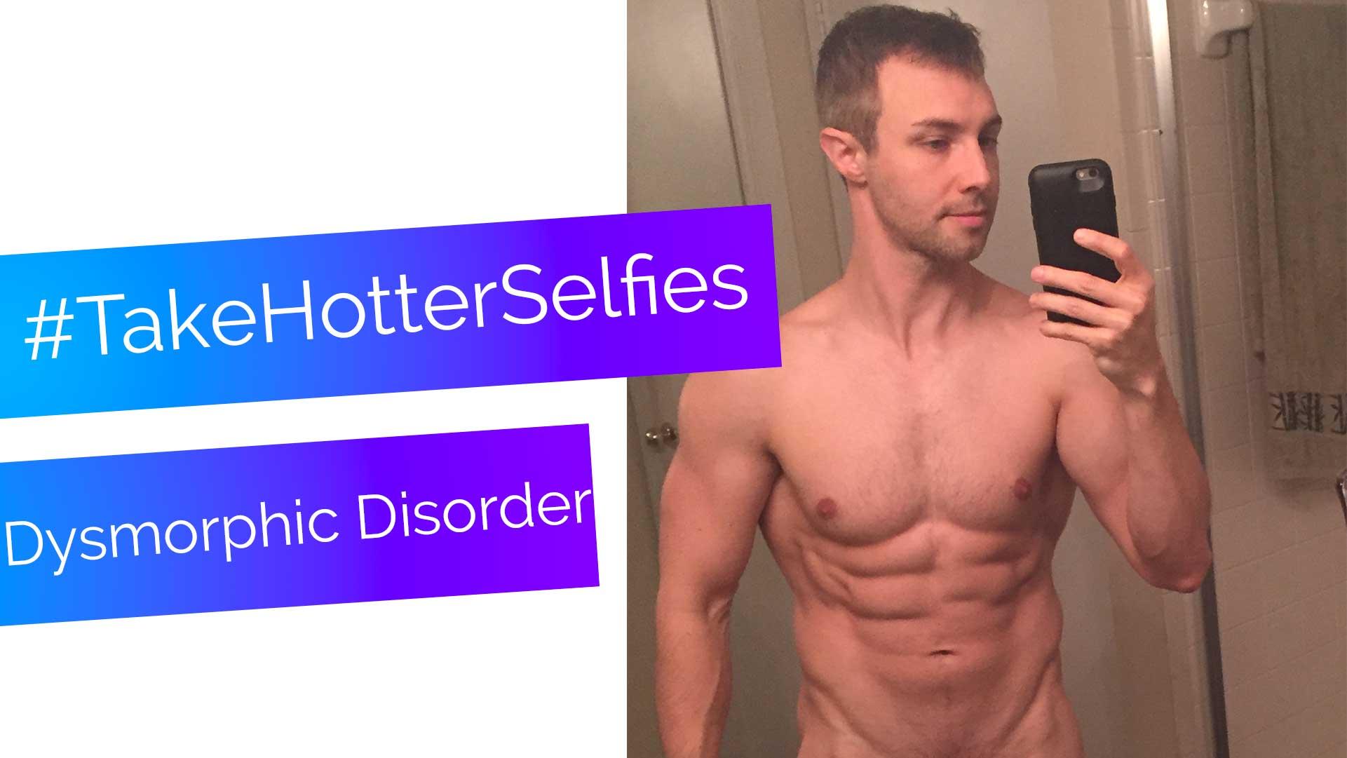 #TakeHotterSelfies: Body Dysmorphic Disorder